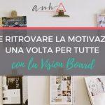 Come Ritrovare la Motivazione Una Volta Per Tutte con la Vision Board
