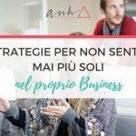 5 Strategie Per Mai Più Sentirsi Soli Nel Proprio Business