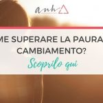 [VIDEO] Come Superare La Paura Del Cambiamento? Scoprilo Qui
