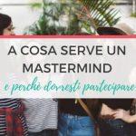 [VIDEO] A Cosa Serve Un Mastermind (e Perché Dovresti Partecipare Anche Tu)