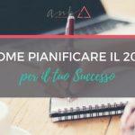 Come Pianificare Il 2017 Per Il Tuo Successo