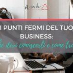 I Punti Fermi del tuo Business: Perché Devi Conoscerli e Come Trovarli