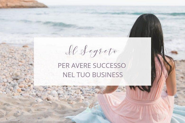Il segreto per avere successo nel tuo business