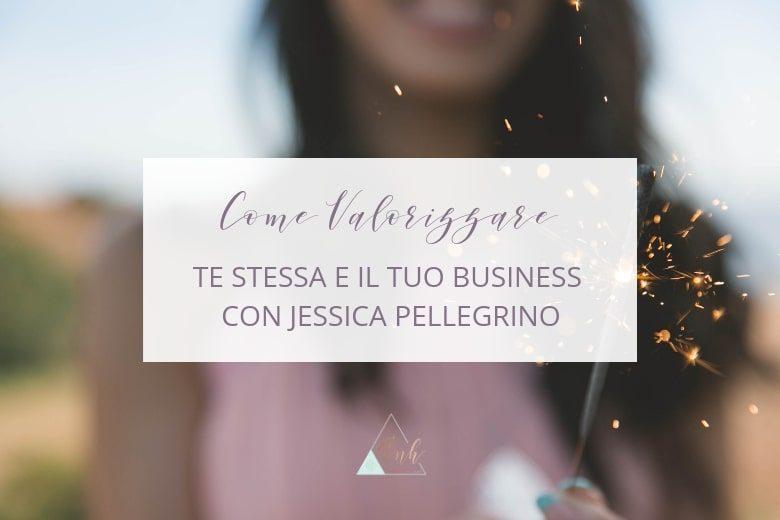 Come Valorizzare Te Stessa e il Tuo Business
