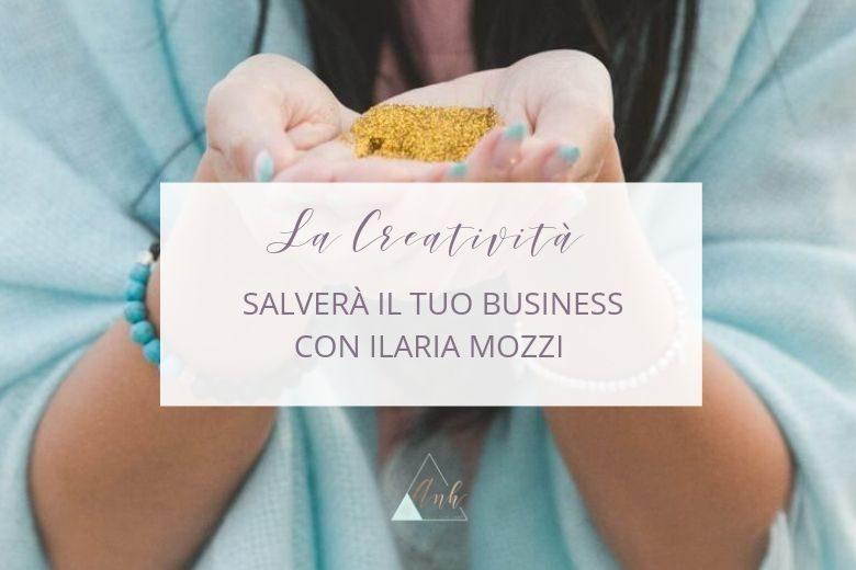 La Creatività Salverà il tuo Business, con Ilaria Mozzi