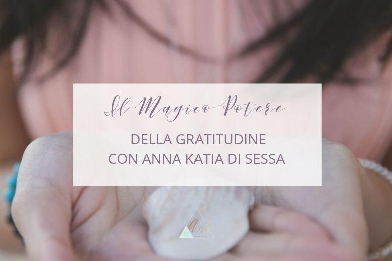 Il Magico Potere della Gratitudine, con Anna Katia Di Sessa