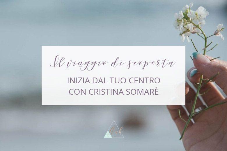Il Viaggio di Scoperta Inizia dal Tuo Centro, con Cristina Somarè