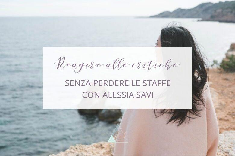 Critiche: Come Reagire Senza Perdere le Staffe? Con Alessia Savi
