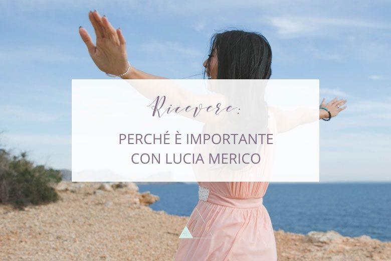 L'Importanza di Ricevere, con Lucia Merico