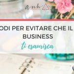 4 Modi Per Evitare Che Il Tuo Business Ti Esaurisca