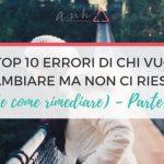 I Top 10 Errori Di Chi Vuol Cambiare Ma Non Ci Riesce (e Come Rimediare) – PARTE 1