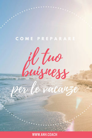Mese di agosto = tempo di ferie per molte di noi!! Ma lavorando in proprio spesso succede che il business è tutto incentrato su di te. Come partire senza pensieri e preoccupazioni? Semplice, devi preparare il tuo business per le vacanze.